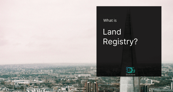 What is Land Registry? Why HM Land Registry Important